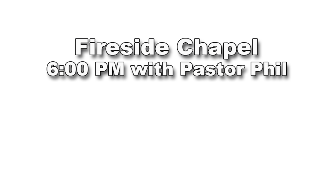 Fireside Chapel with Pastor Phil 2